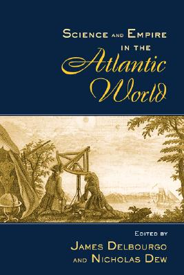 Science and Empire in the Atlantic World By Delbourgo, James (EDT)/ Dew, Nicholas (EDT)